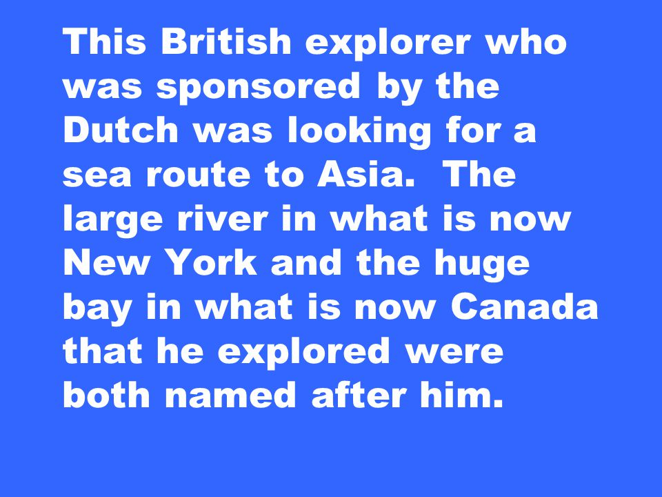 This British explorer who was sponsored by the Dutch was looking for a sea route to Asia.