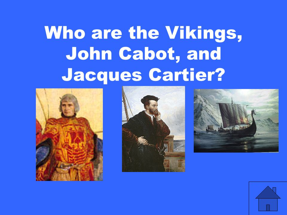 Who are the Vikings, John Cabot, and Jacques Cartier