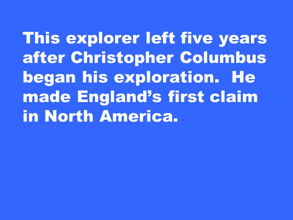 This explorer left five years after Christopher Columbus began his exploration.