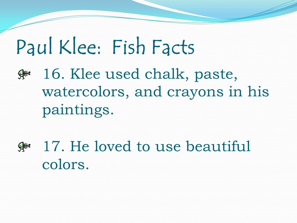 Paul Klee: Fish Facts 16. Klee used chalk, paste, watercolors, and crayons in his paintings.