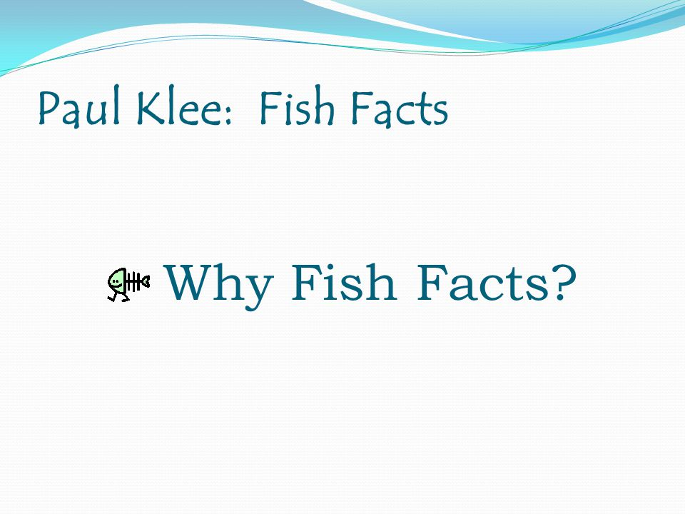 Paul Klee: Fish Facts Why Fish Facts
