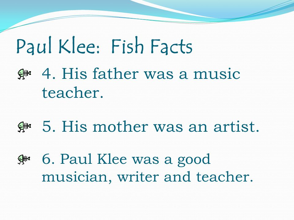 Paul Klee: Fish Facts 4. His father was a music teacher.