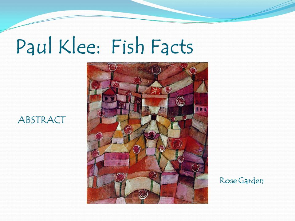 Paul Klee: Fish Facts ABSTRACT Rose Garden