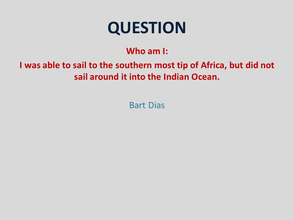 QUESTION Who am I: I was able to sail to the southern most tip of Africa, but did not sail around it into the Indian Ocean.