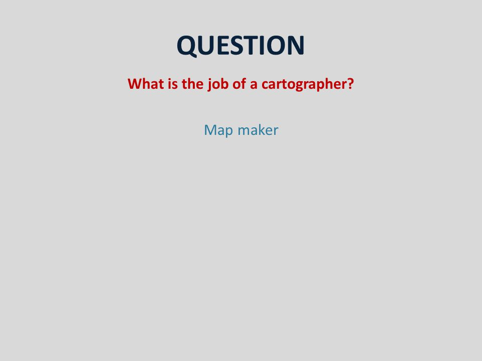 QUESTION What is the job of a cartographer Map maker