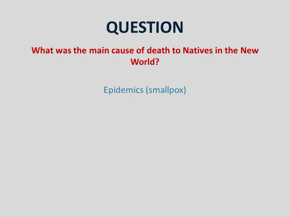 QUESTION What was the main cause of death to Natives in the New World Epidemics (smallpox)