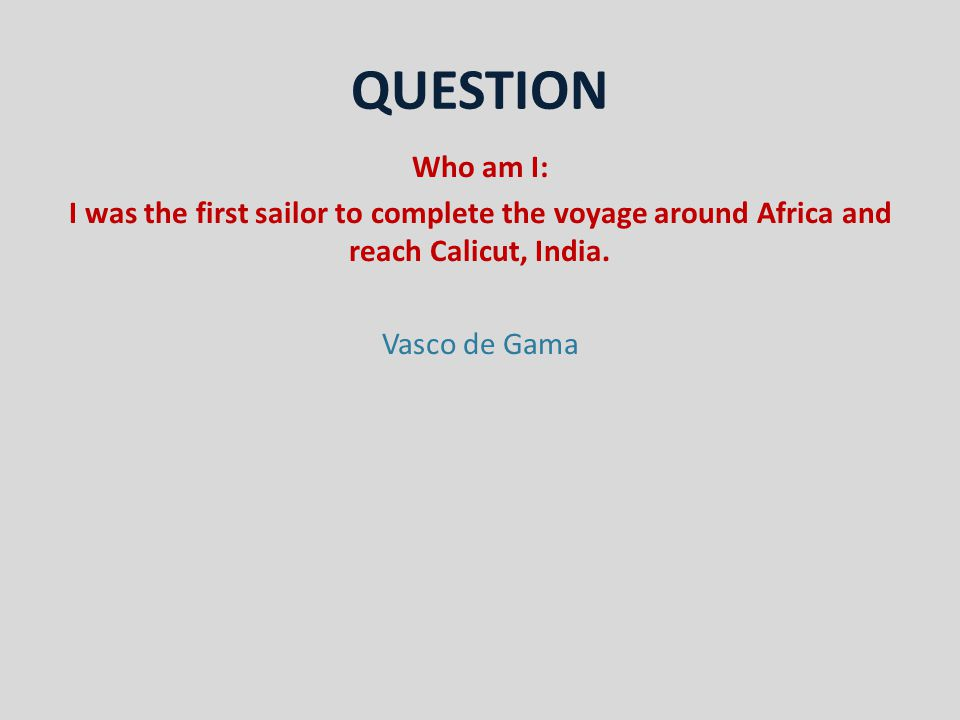 QUESTION Who am I: I was the first sailor to complete the voyage around Africa and reach Calicut, India.