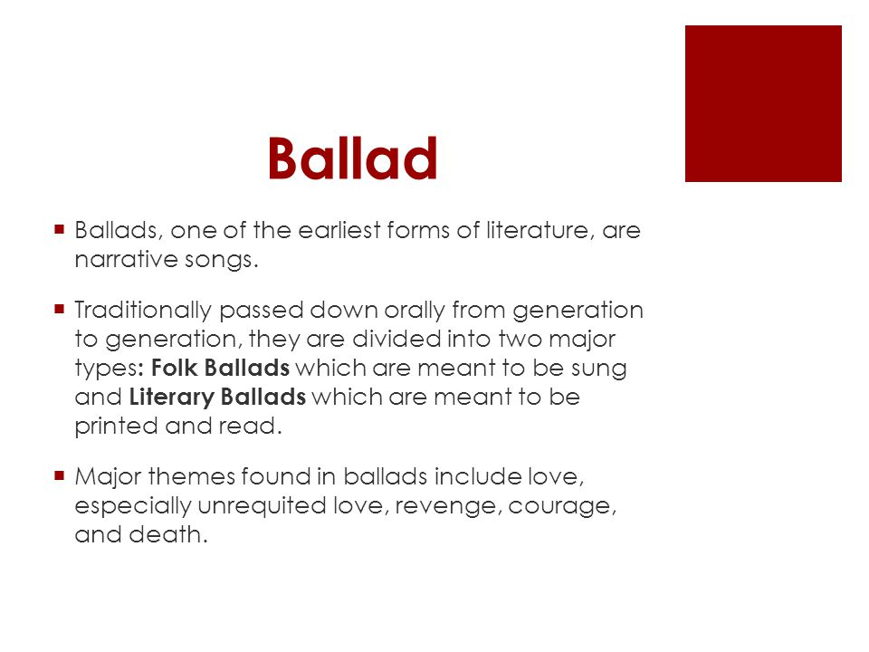 Ballad  Ballads, one of the earliest forms of literature, are narrative songs.