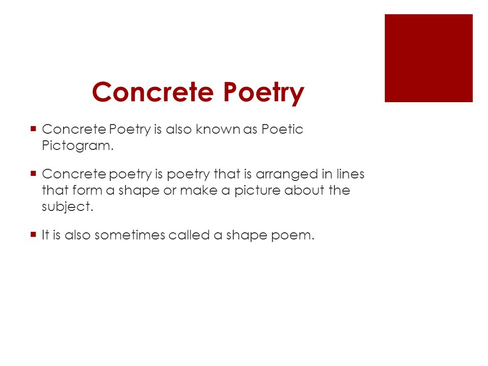 Concrete Poetry  Concrete Poetry is also known as Poetic Pictogram.