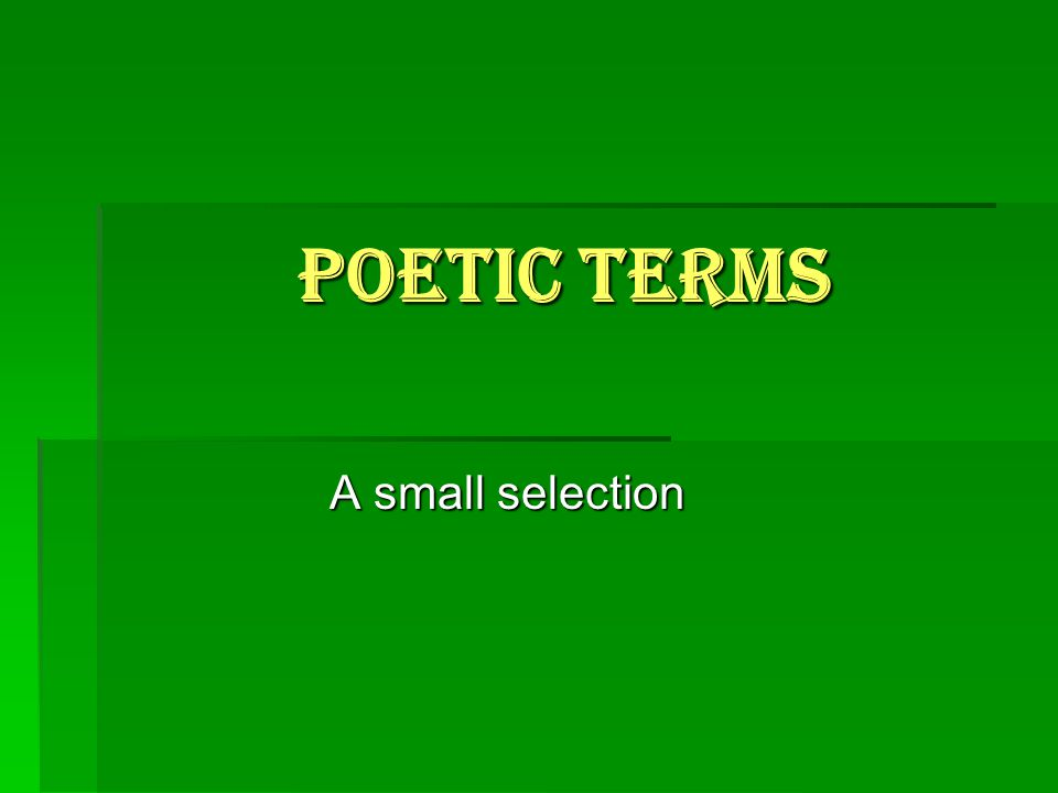 Poetic Terms A small selection