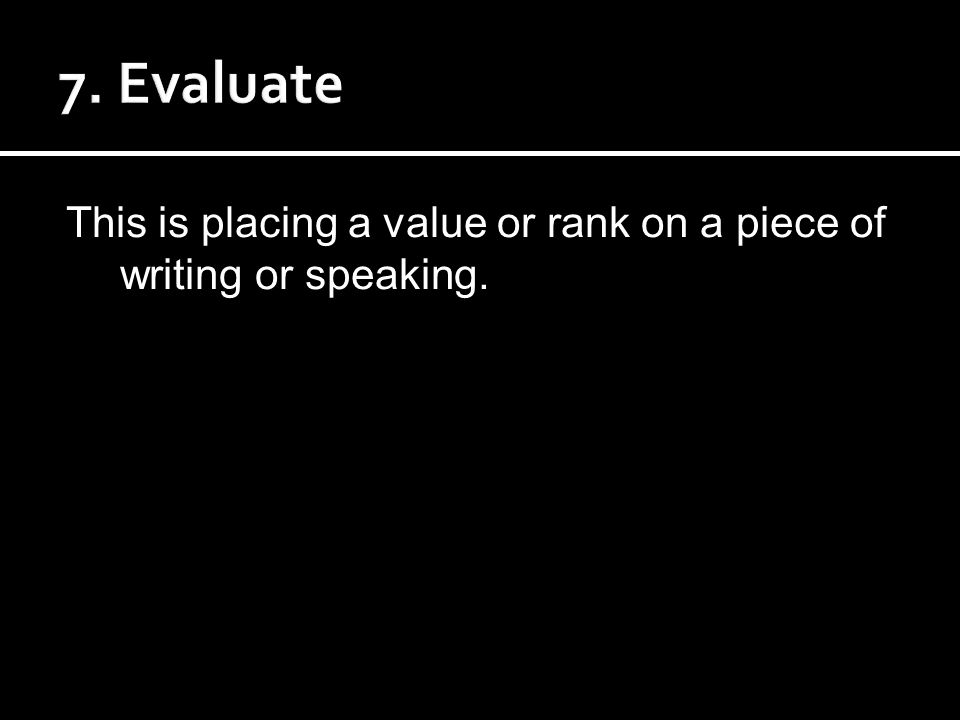 This is placing a value or rank on a piece of writing or speaking.
