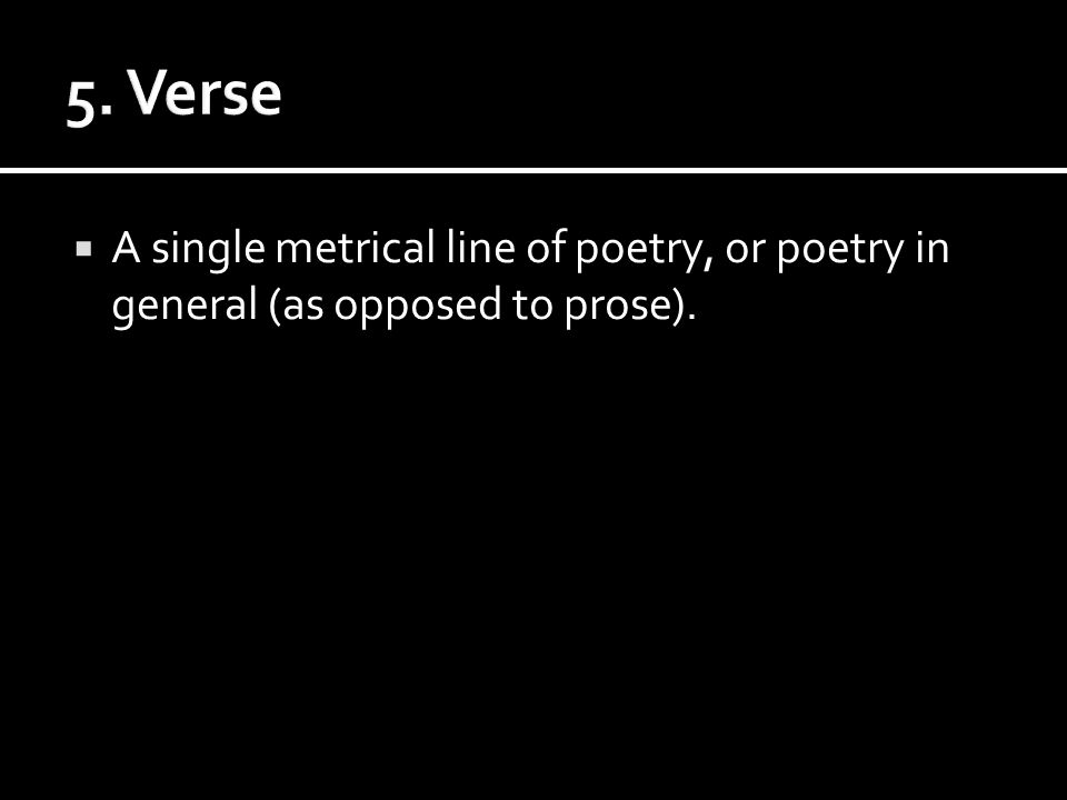  A single metrical line of poetry, or poetry in general (as opposed to prose).