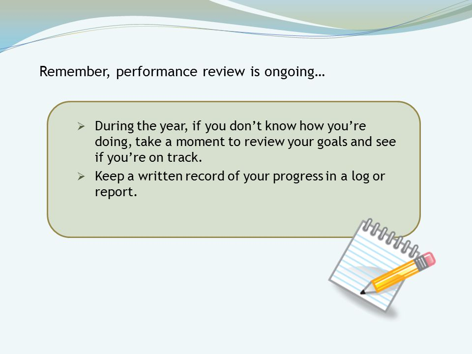  During the year, if you don't know how you're doing, take a moment to review your goals and see if you're on track.