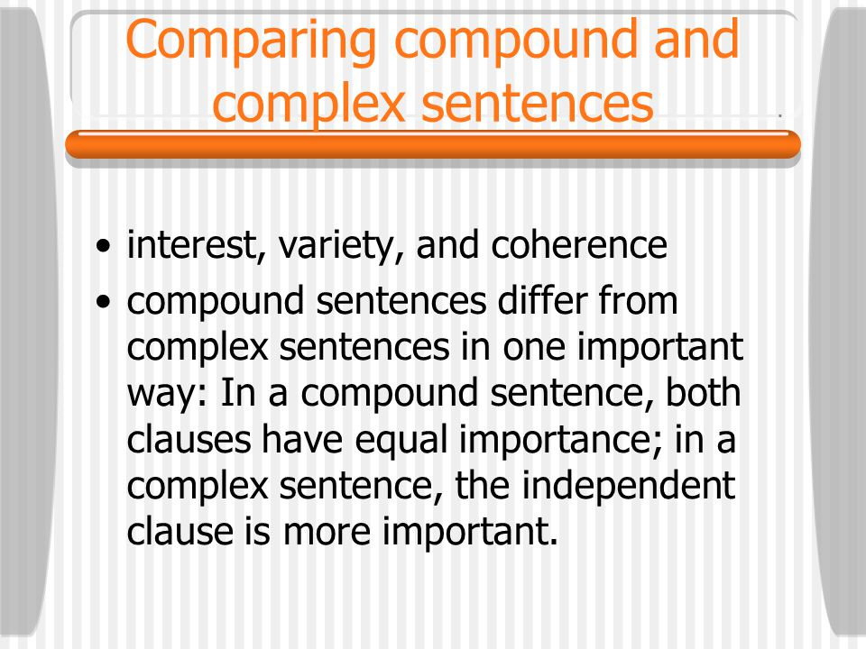 Complex sentences should be punctuated in one of two ways:  INDEPENDENT CLAUSE dependent clause (no comma) We left class early so that we could attend a special lecture.