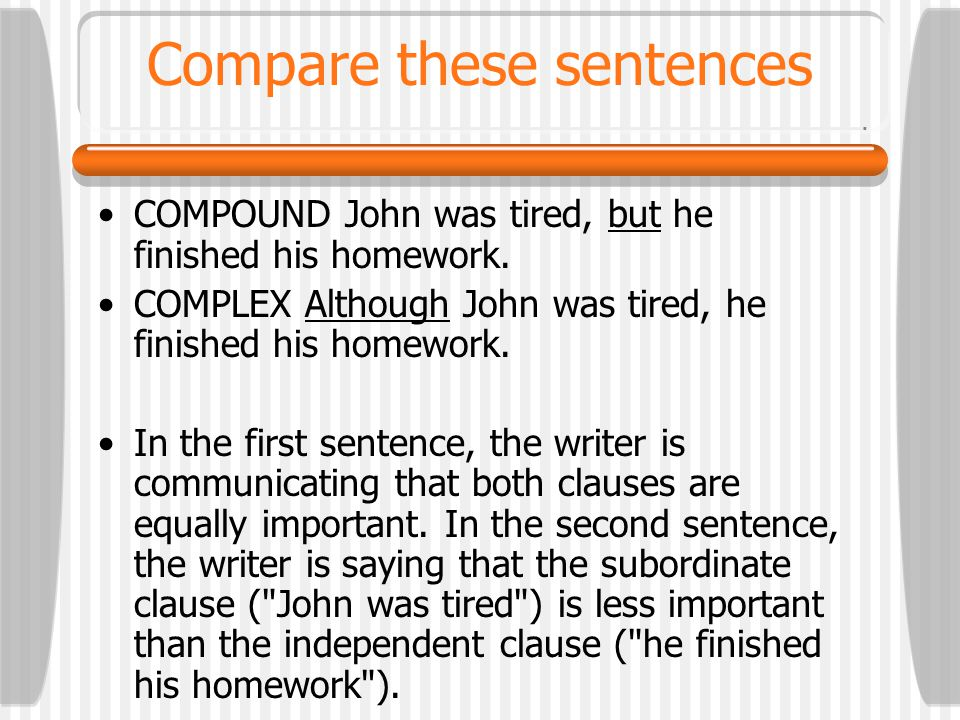 Comparing compound and complex sentences interest, variety, and coherence compound sentences differ from complex sentences in one important way: In a compound sentence, both clauses have equal importance; in a complex sentence, the independent clause is more important.