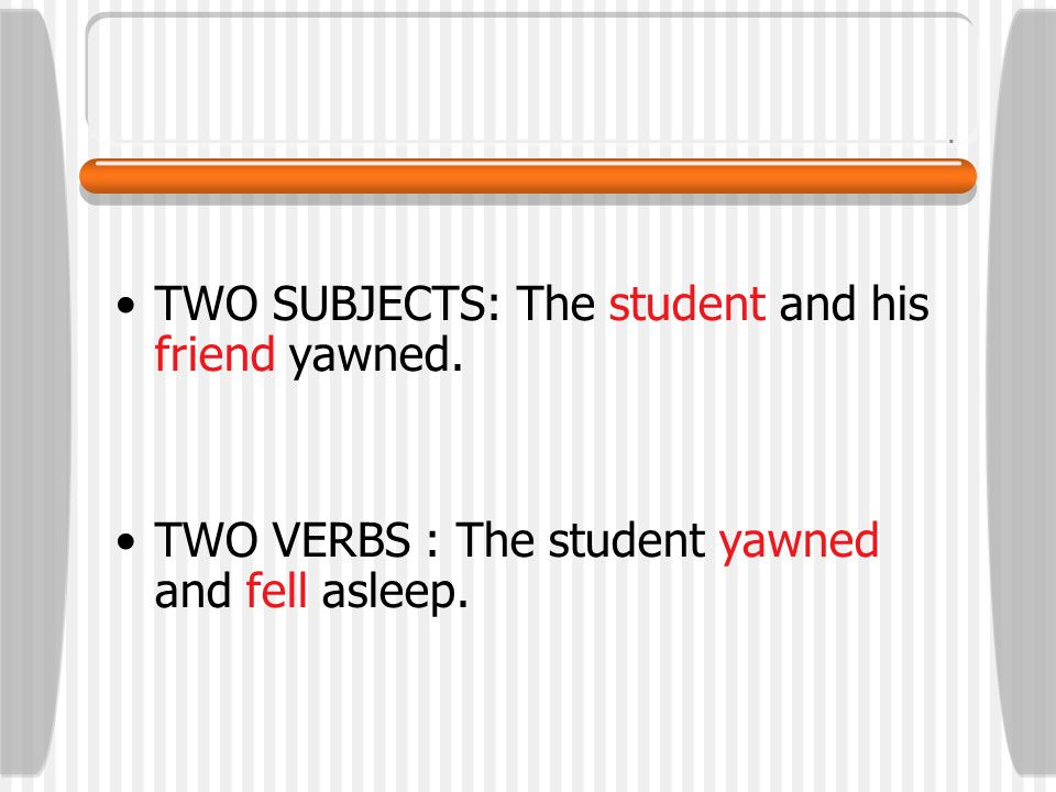 Simple sentence A simple sentence has one independent clause and no dependent clauses:  The student yawned.