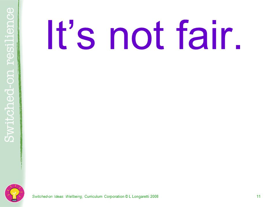 Switched-on Ideas: Wellbeing, Curriculum Corporation © L Longaretti It's not fair.
