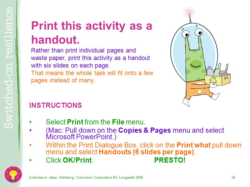 Switched-on Ideas: Wellbeing, Curriculum Corporation © L Longaretti INSTRUCTIONS Select Print from the File menu.