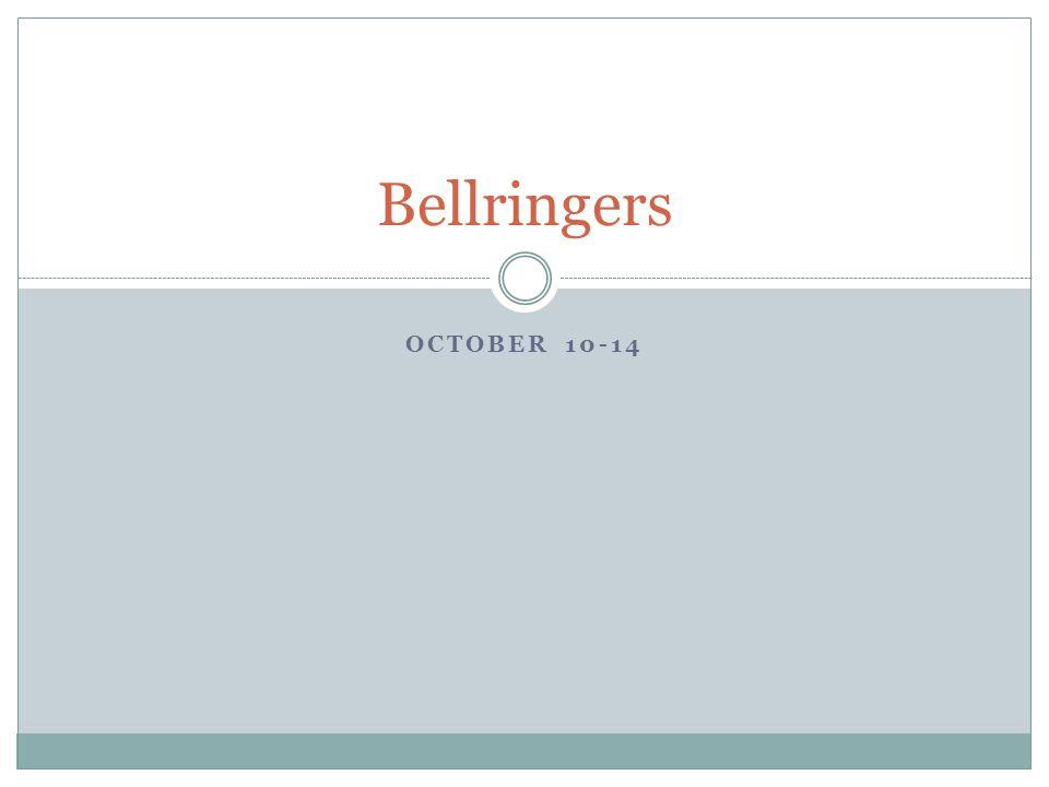 1 OCTOBER 10 14 Bellringers