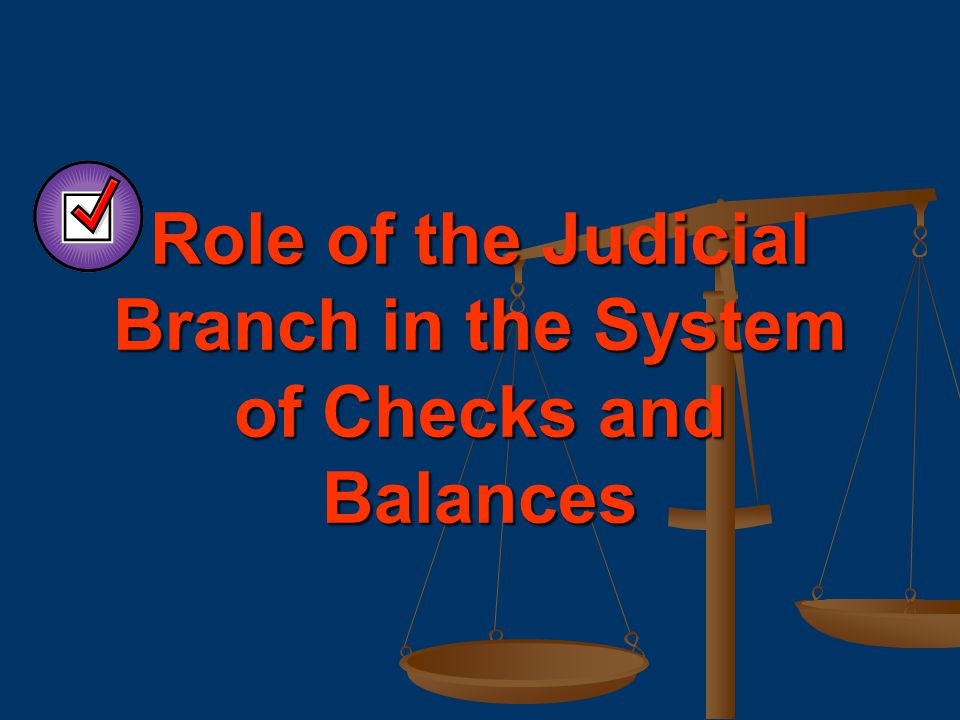 Role of the Judicial Branch in the System of Checks and Balances