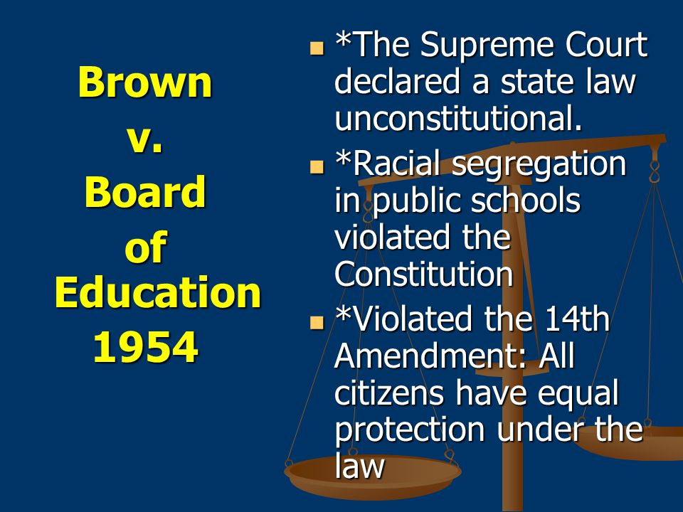 Brownv.Board of Education 1954 *The Supreme Court declared a state law unconstitutional.