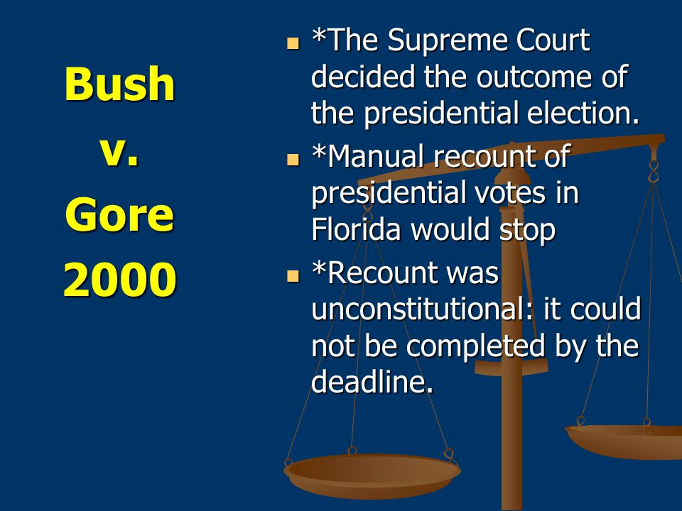 Bushv.Gore2000 *The Supreme Court decided the outcome of the presidential election.