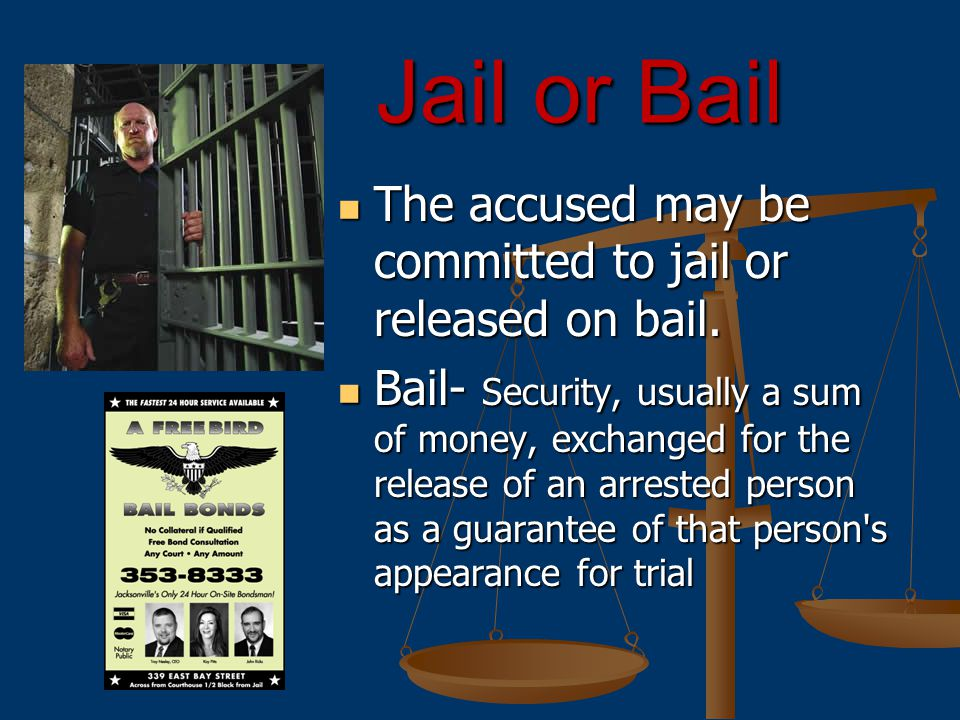 Jail or Bail Jail or Bail The accused may be committed to jail or released on bail.
