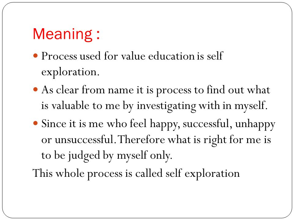 Purpose of self exploration: 1.