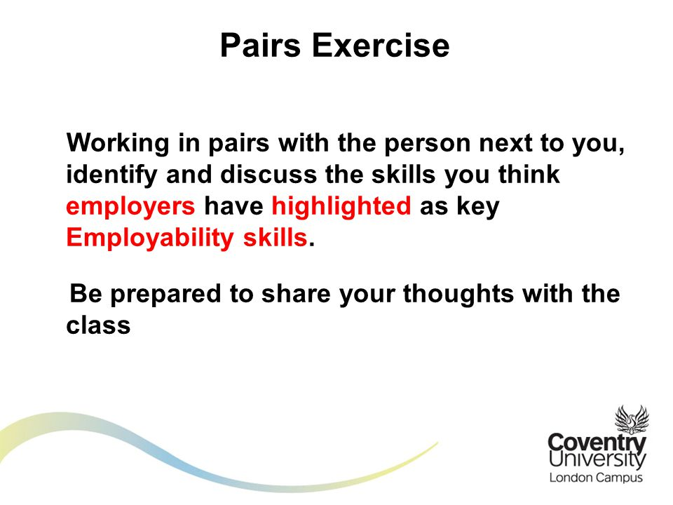 Working in pairs with the person next to you, identify and discuss the skills you think employers have highlighted as key Employability skills.