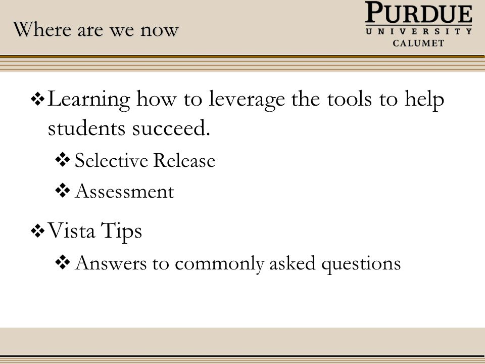Where are we now  Learning how to leverage the tools to help students succeed.