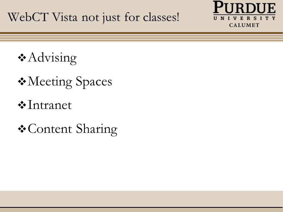 WebCT Vista not just for classes!  Advising  Meeting Spaces  Intranet  Content Sharing