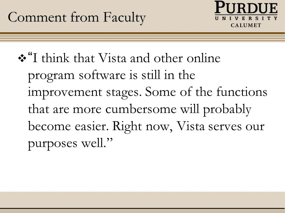 Comment from Faculty  I think that Vista and other online program software is still in the improvement stages.