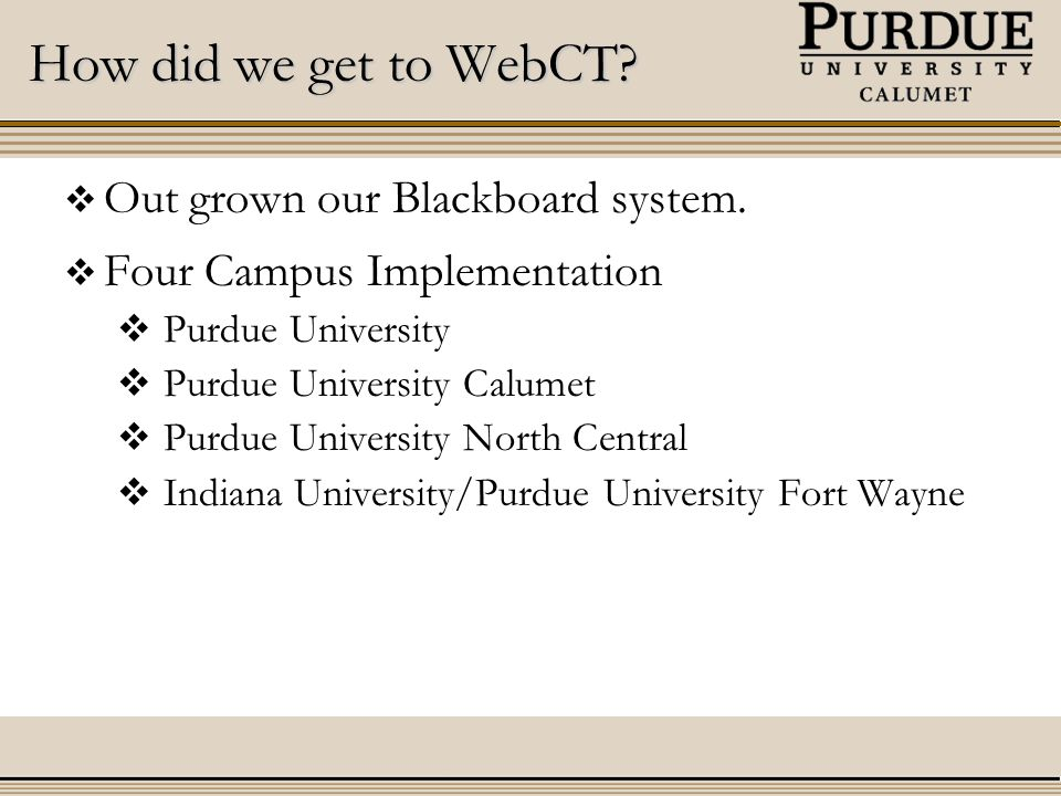 How did we get to WebCT.  Out grown our Blackboard system.