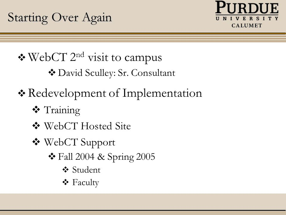 Starting Over Again  WebCT 2 nd visit to campus  David Sculley: Sr.
