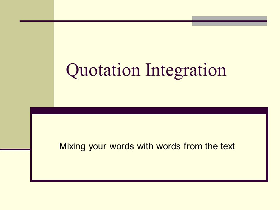 Quotation Integration Mixing your words with words from the text ...