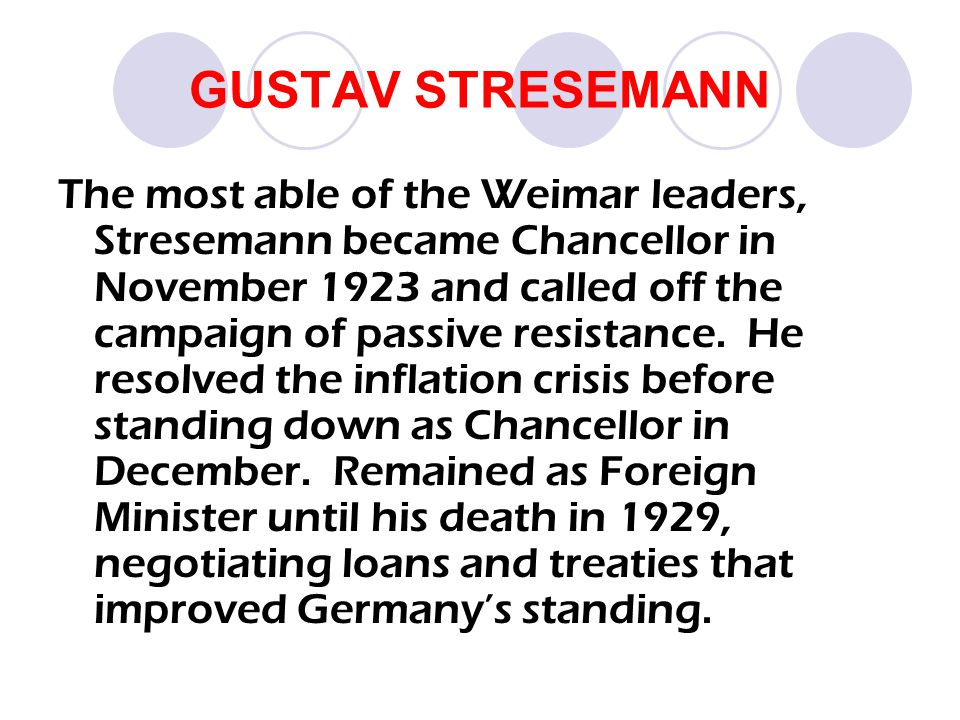 how did stresemann recover germany between Gustav stresemann gustav stresemann was born in 1878 and died in 1929 stresemann took weimar germany out of its darkest hour – hyperinflation – to the so-called 'golden years of weimar'.