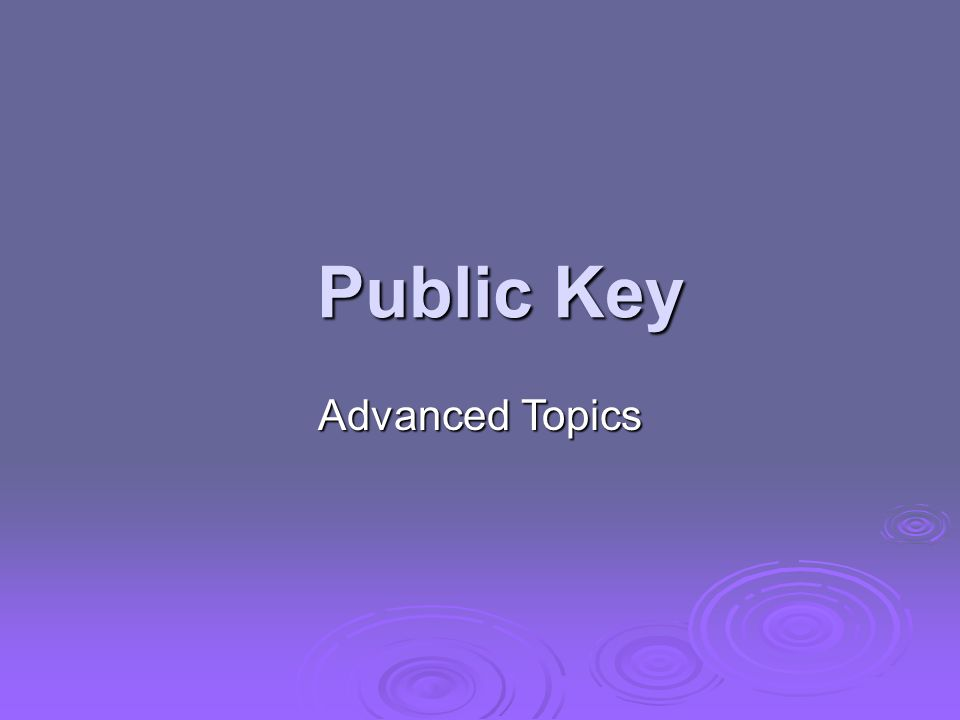 Public Key Advanced Topics