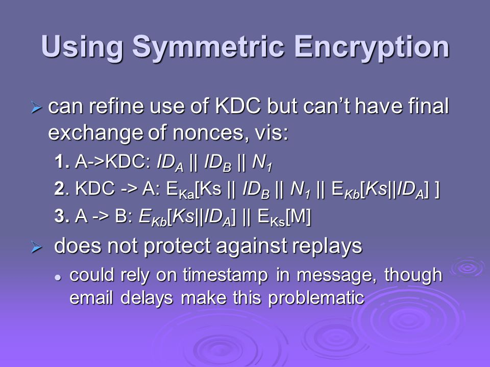 Using Symmetric Encryption  can refine use of KDC but can't have final exchange of nonces, vis: 1.