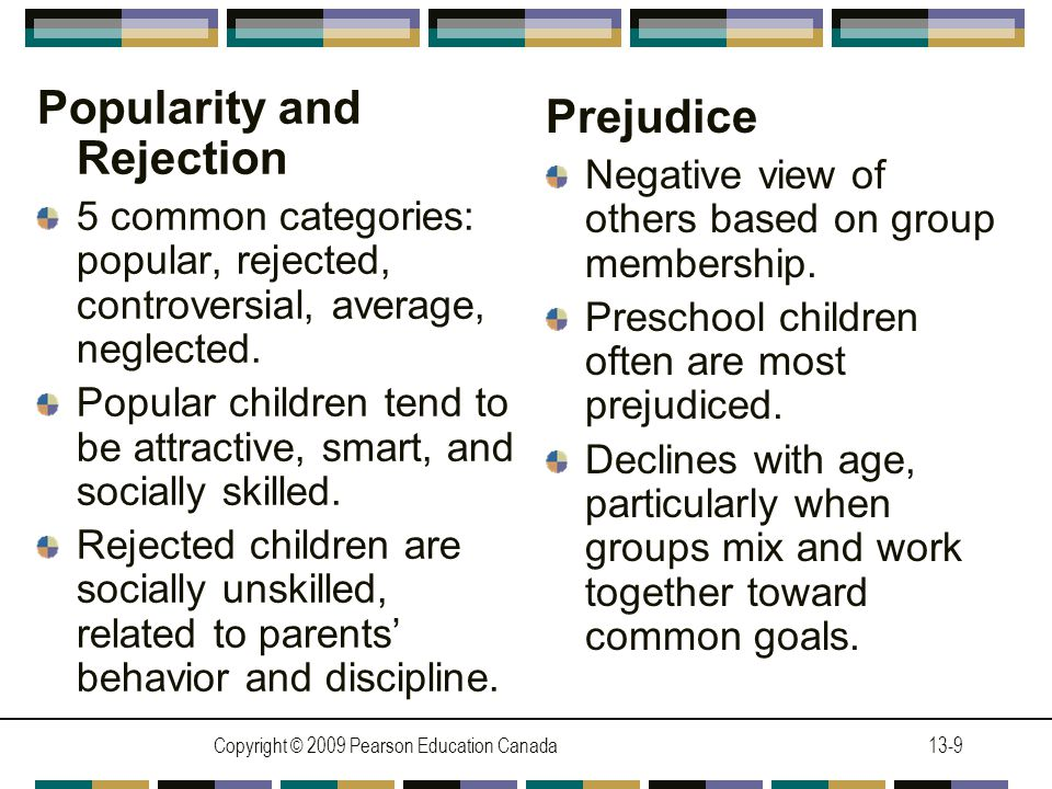 Copyright © 2009 Pearson Education Canada13-9 Popularity and Rejection 5 common categories: popular, rejected, controversial, average, neglected.