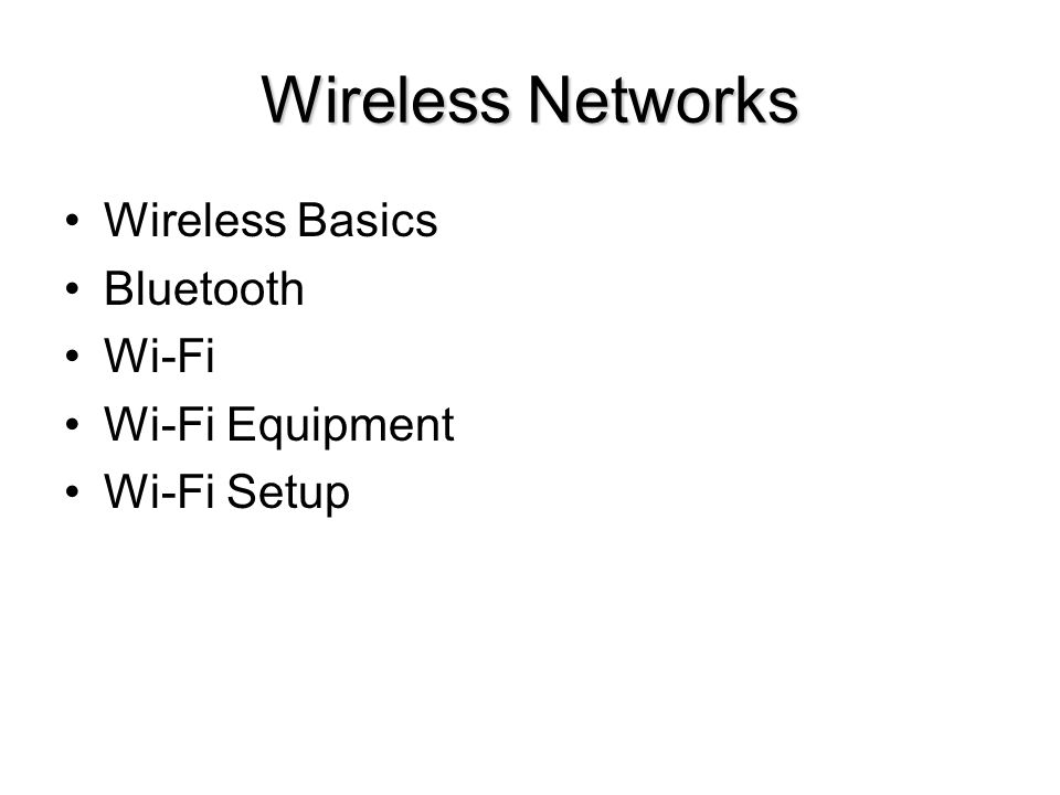 19 Wireless Networks Wireless Basics Bluetooth Wi-Fi Wi-Fi Equipment Wi-Fi Setup