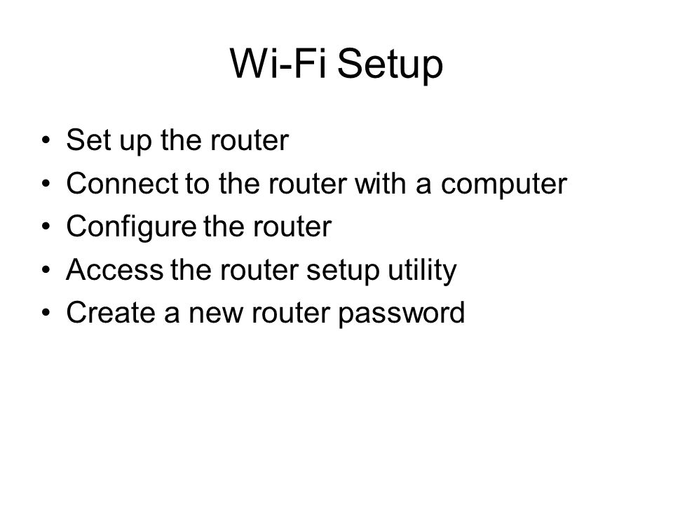 26 Wi-Fi Setup Set up the router Connect to the router with a computer Configure the router Access the router setup utility Create a new router password