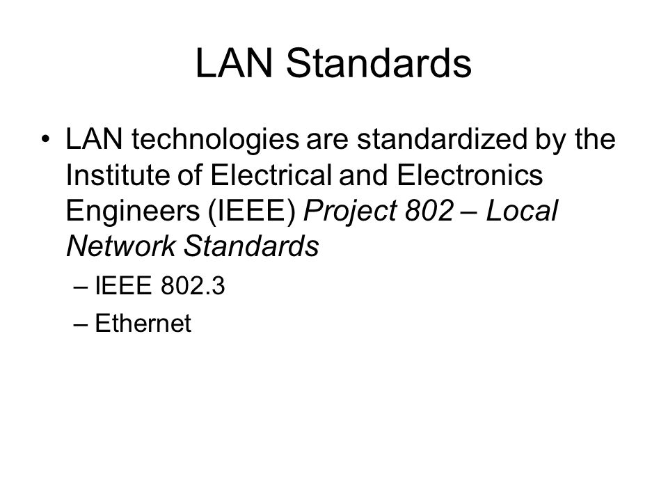 5 LAN Standards LAN technologies are standardized by the Institute of Electrical and Electronics Engineers (IEEE) Project 802 – Local Network Standards –IEEE –Ethernet