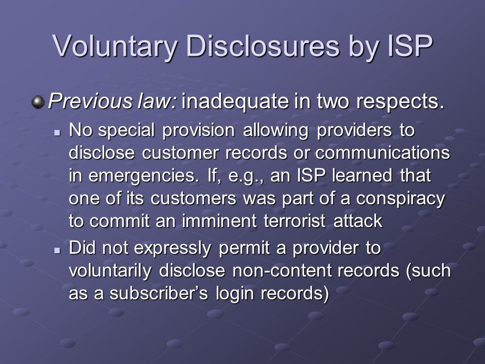 Voluntary Disclosures by ISP Previous law: inadequate in two respects.