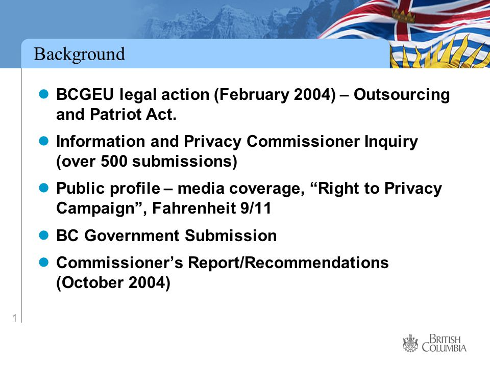 1 Background BCGEU legal action (February 2004) – Outsourcing and Patriot Act.