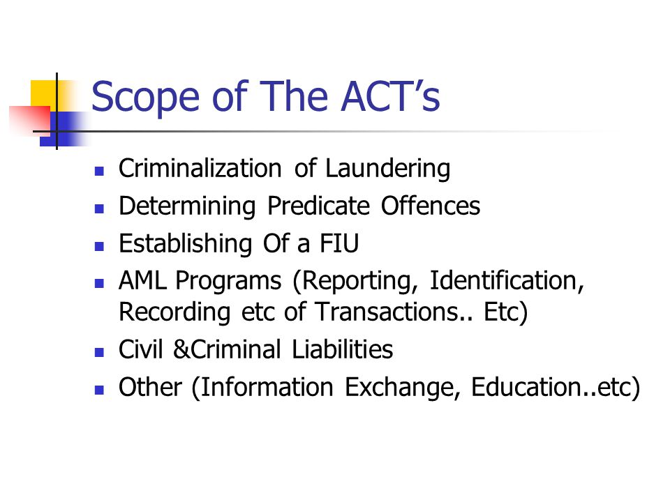 Scope of The ACT's Criminalization of Laundering Determining Predicate Offences Establishing Of a FIU AML Programs (Reporting, Identification, Recording etc of Transactions..
