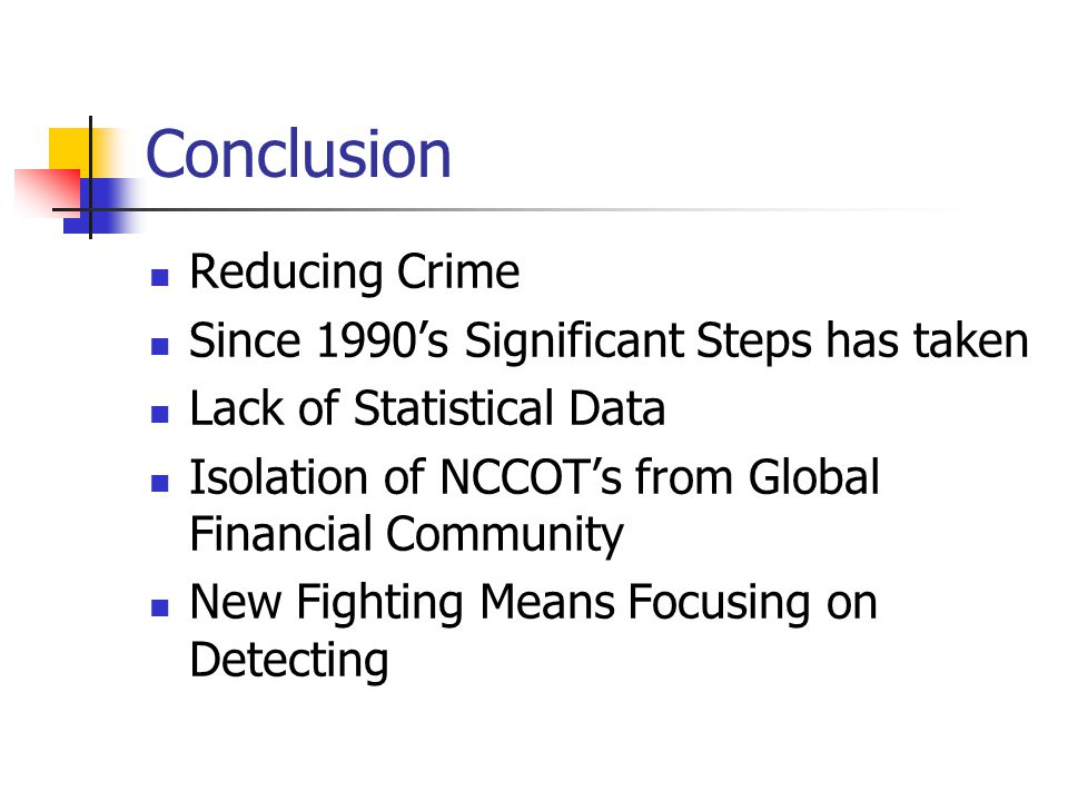 Conclusion Reducing Crime Since 1990's Significant Steps has taken Lack of Statistical Data Isolation of NCCOT's from Global Financial Community New Fighting Means Focusing on Detecting