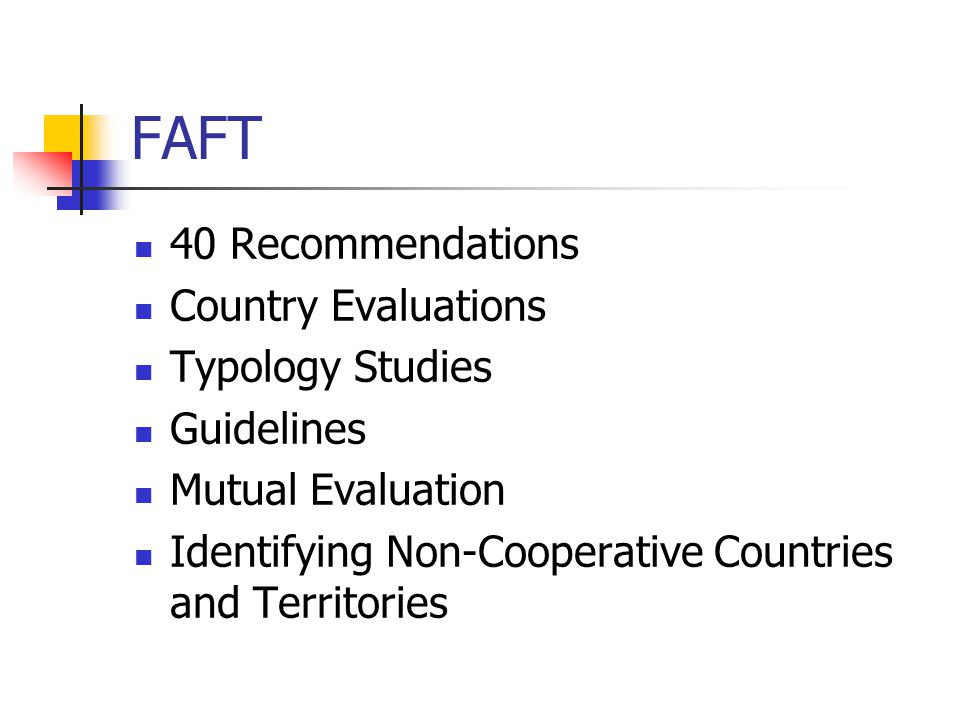 FAFT 40 Recommendations Country Evaluations Typology Studies Guidelines Mutual Evaluation Identifying Non-Cooperative Countries and Territories