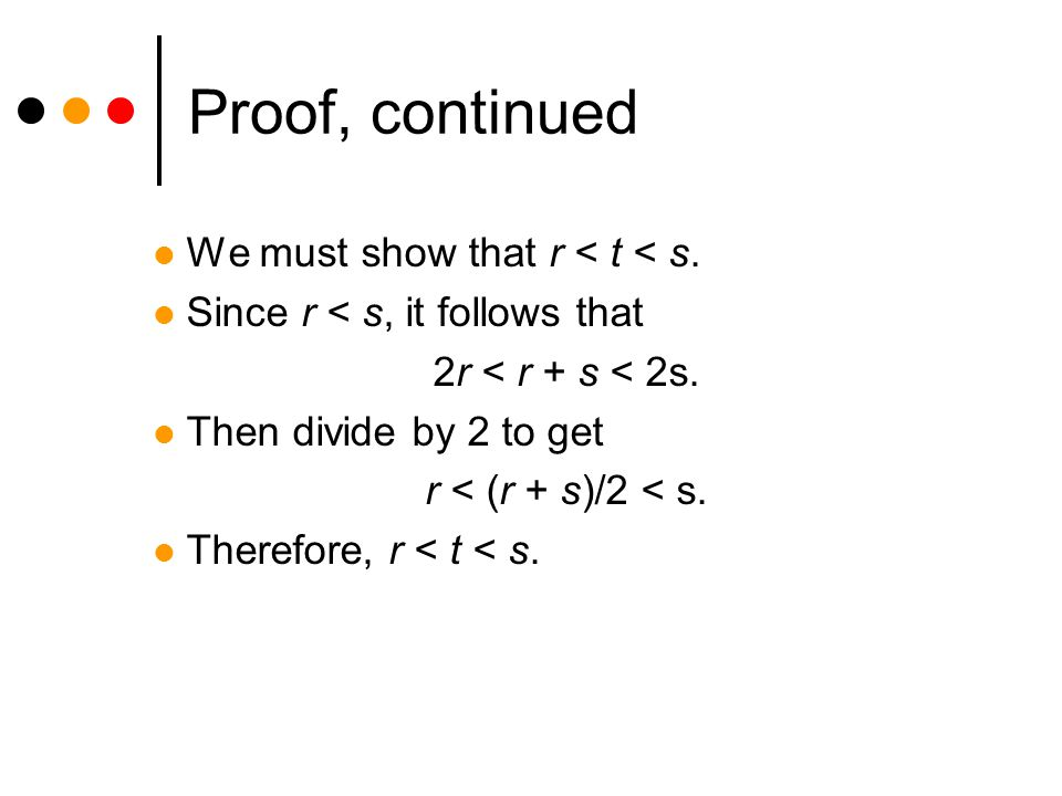 Proof, continued We must show that r < t < s. Since r < s, it follows that 2r < r + s < 2s.