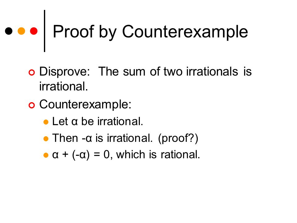 Proof by Counterexample Disprove: The sum of two irrationals is irrational.