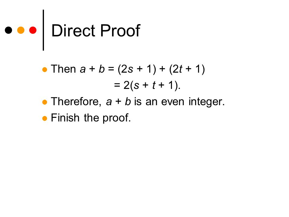 Direct Proof Then a + b = (2s + 1) + (2t + 1) = 2(s + t + 1).